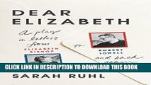 [PDF] Dear Elizabeth: A Play in Letters from Elizabeth Bishop to Robert Lowell and Back Again