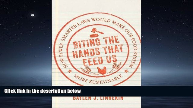 For you Biting the Hands that Feed Us: How Fewer, Smarter Laws Would Make Our Food System More