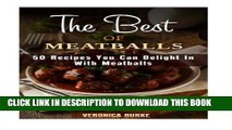 [Read PDF] The Best of Meatballs: 50 Recipes You Can Delight In With Meatballs (Italian-Inspired