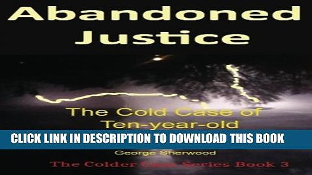 [PDF] Abandoned Justice: The Cold Case of Ten-Year-Old Virginia Brooks (The Colder Case Series)