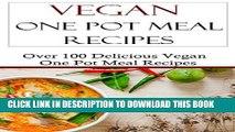 [PDF] Vegan One Pot Meal Recipes: Easy Vegan Slow Cooker And Pressure Cooker Recipes (Vegan