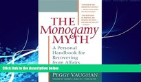 Must Have PDF  The Monogamy Myth: A Personal Handbook for Recovering from Affairs, Third Edition