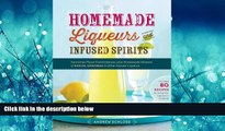 Choose Book Homemade Liqueurs and Infused Spirits: Innovative Flavor Combinations, Plus Homemade