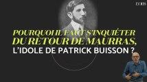 Pourquoi il faut s'inquiéter du retour de Maurras, l'idole de Patrick Buisson