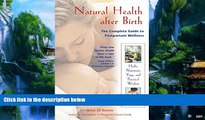 Big Deals  Natural Health after Birth: The Complete Guide to Postpartum Wellness  Full Read Most