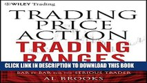New Book Trading Price Action Trading Ranges: Technical Analysis of Price Charts Bar by Bar for