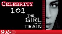 Celebrity 101: Everything You Need to Know About 'The Girl on the Train'