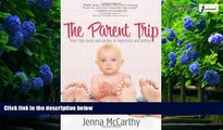 Books to Read  The Parent Trip: From High Heels and Parties to Highchairs and Potties  Full Ebooks