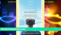 Big Deals  The Boy Who Loved Windows: Opening The Heart And Mind Of A Child Threatened With