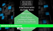 Big Deals  Six-Word Lessons for Dads with Autistic Kids: 100 Lessons to Help Fathers and their
