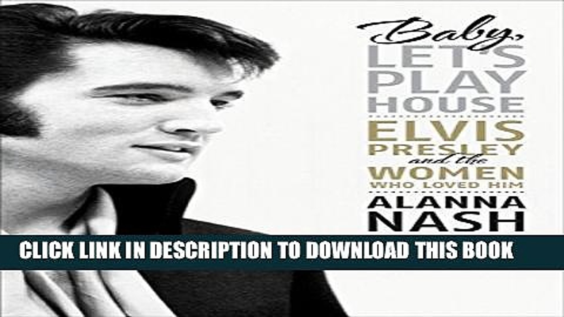 [PDF] Baby, Let s Play House: Elvis Presley and the Women Who Loved Him Popular Colection