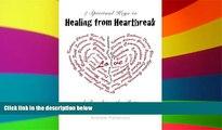 READ FULL  Healing from Heartbreak  7 Spiritual Keys to Healing From Heartbreak and Breaking the