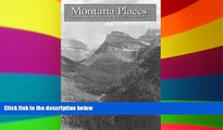 Must Have PDF  Montana Places: Exploring Big Sky Country  Best Seller Books Most Wanted