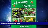 Online eBook Growing Berries: How To Grow   Preserve Strawberries, Raspberries, Blackberries,