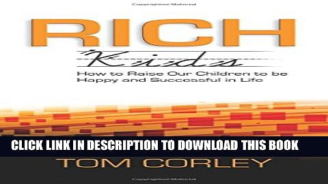 [PDF] Rich Kids: How to Raise Our Children to Be Happy and Successful in Life Full Online