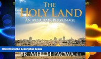 Big Deals  The Holy Land: An Armchair Pilgrimage  Full Read Most Wanted