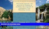 Big Deals  The Scott originals;: An account of notables   worthies, the originals of characters in