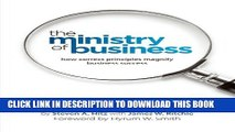 [Read PDF] The Ministry of Business: How Correct Principles Magnify Business Success Ebook Free