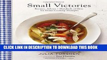 [PDF] Small Victories: Recipes, Advice + Hundreds of Ideas for Home Cooking Triumphs Full Online