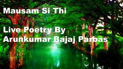 Mausam Si Thi | Live Poetry | Arunkumar Bajaj Parbas