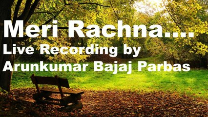 Meri Rachna |  Live Poetry | Arunkumar Bajaj Parbas