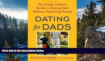 READ NOW  Dating for Dads: The Single Father s Guide to Dating Well Without Parenting Poorly