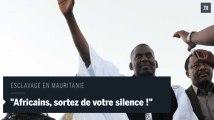 """Esclavage en Mauritanie : """" le silence complice des Etats africains doit cesser"""""""