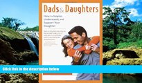 Must Have  Dads and Daughters: How to Inspire, Understand, and Support Your Daughter When She s