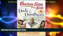 Big Deals  Chicken Soup for the Soul: Dads   Daughters: Stories about the Special Relationship