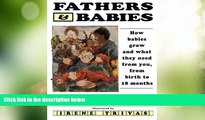 Big Deals  Fathers and Babies: How Babies Grow and What They Need from You, from Birth to 18