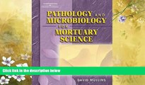 For you Pathology and Microbiology for Mortuary Science