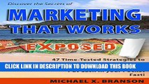 New Book Discover the Secrets of Marketing That Works Exposed: 47 Time-tested Strategies To Boost