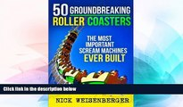Big Deals  50 Groundbreaking Roller Coasters: The Most Important Scream Machines Ever Built  Best