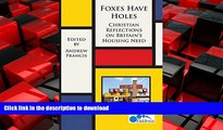 READ ONLINE Foxes Have Holes: Christian Reflections on Britain s Housing Needs FREE BOOK ONLINE