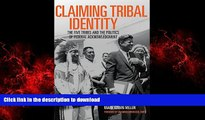 READ ONLINE Claiming Tribal Identity: The Five Tribes and the Politics of Federal Acknowledgment