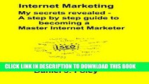 [PDF] Internet Marketing: My secrets revealed - A step-by-step guide to becoming a Master Internet