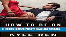 [PDF] Alpha Male: How to Be an Alpha Male: The 50 Rules of the Modern Day Alpha Male (How to