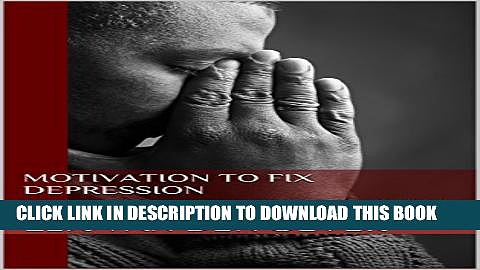 [PDF] Motivation to Fix Depression: How to Cultivate the Right Mindsets and Habits to Fight