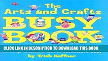 [PDF] The Arts and Crafts Busy Book: 365 Art and Craft Activities to Keep Toddlers and