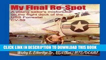 New Book My Final Re-Spot: A Young Sailor s Misfortune on the Flight Deck of the USS Forrestal CV-59