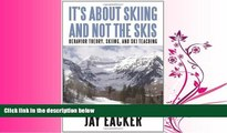 Choose Book It s About Skiing and Not the Skis: Behavior Theory, Skiing, and Ski Teaching