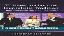 [Read PDF] TV News Anchors and Journalistic Tradition: How Journalists Adapt to Technology Ebook