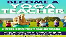 [PDF] Become a Yoga Teacher: How to Become a Yoga Instructor and Build a Career Teaching Yoga Full