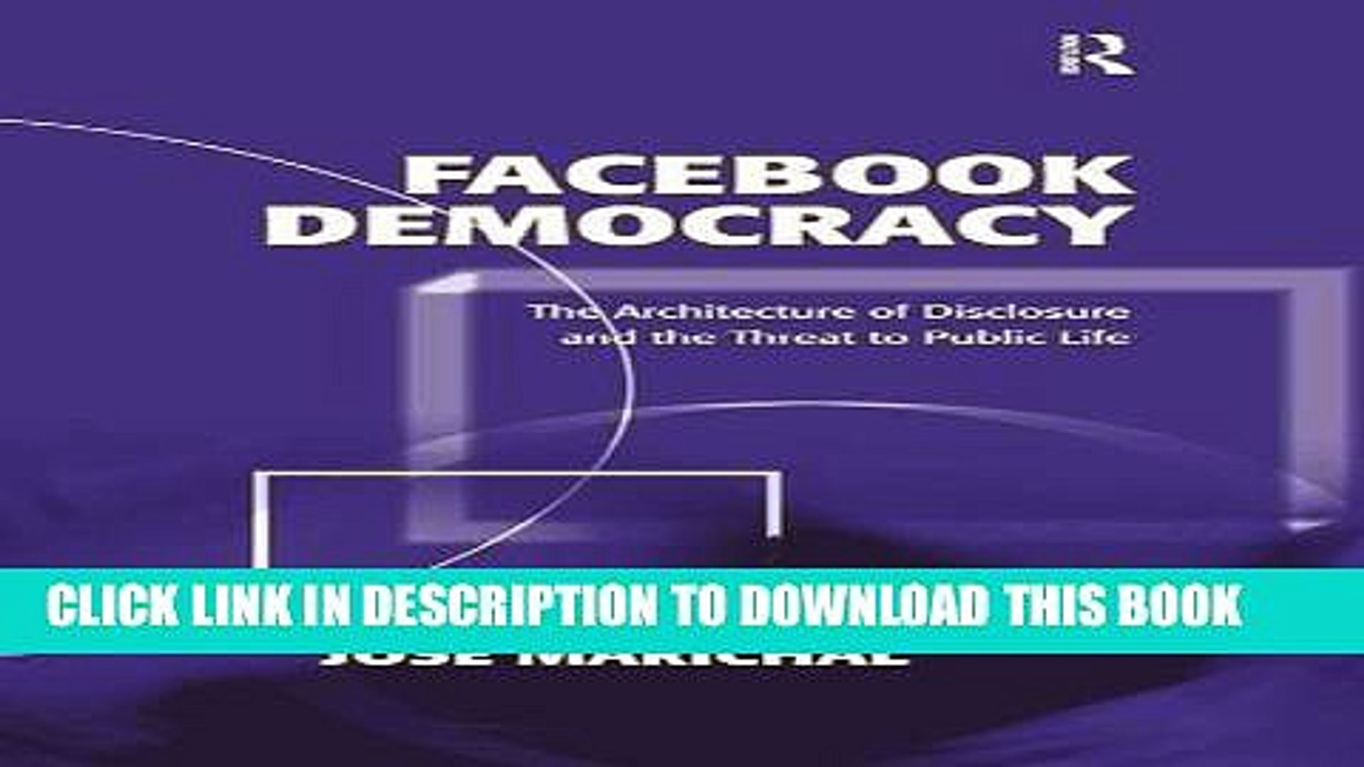 [PDF] Facebook Democracy: The Architecture of Disclosure and the Threat to Public Life (Politics