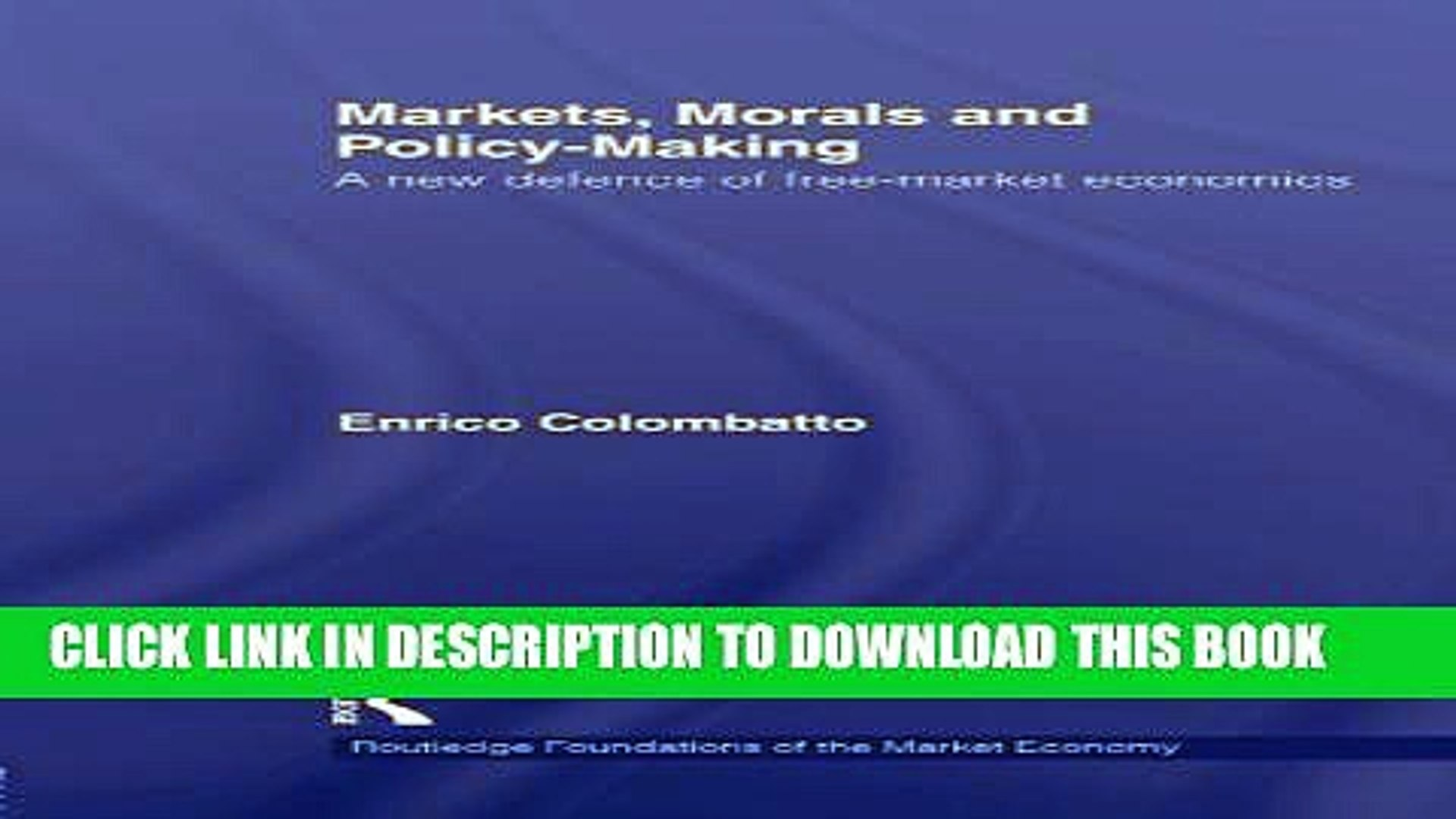 New Book Markets, Morals, and Policy-Making: A New Defence of Free-Market Economics (Routledge