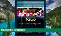 Big Deals  Togo: Reflections of an Afro-American in Togo-West Africa  Full Read Best Seller