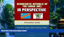Big Deals  Democratic Republic of the Congo (DRC) in Perspective - Orientation Guide: Geography,