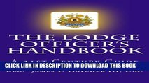 [Read PDF] The Lodge Officer s Handbook: For the 21st Century Masonic Officer (Tools for the 21st