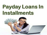 Payday Loans In Installments- Best Way To Manage Immediate Cash Support