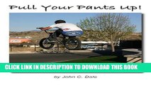[PDF] Pull Your Pants Up! Finally, a BMX guide for the rest of us. Popular Colection